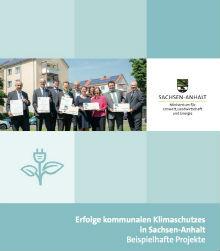 Eine Neuauflage der Broschüre über erfolgreiche kommunale Klimaschutz-Projekte hat das Energie- und Umweltministerium Sachsen-Anhalts herausgegeben.